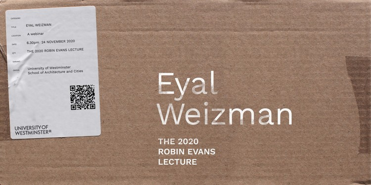 The Robin Evans Lecture 2020: Eyal Weizman, Robin Evans Lecture 2020: Eyal Weizman