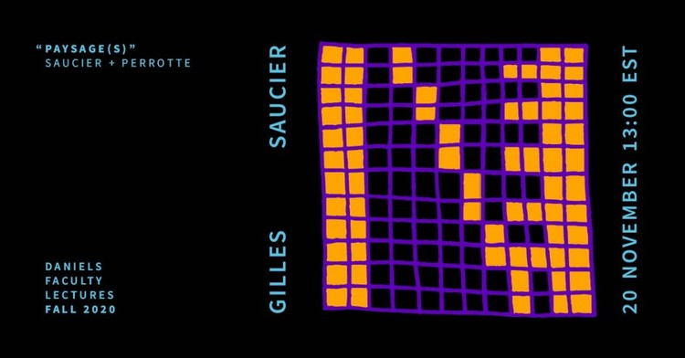 """Daniels Faculty Lectures Fall 2020: Gilles Saucier— """"Paysage(s)"""""""