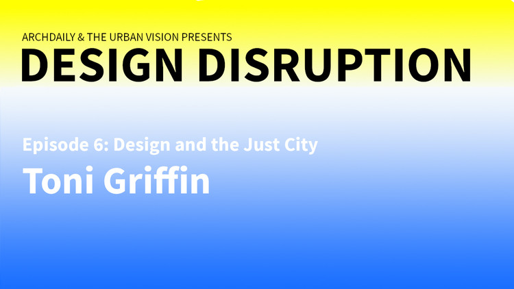 Design Disruption Episode 6: Design and the Just City with Toni Griffin
