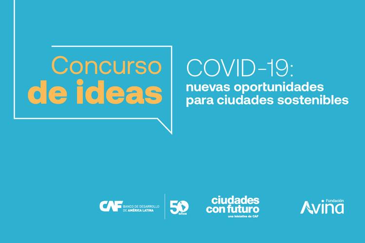"""Concurso de Ideas """"COVID-19: nuevas oportunidades para ciudades sostenibles"""", CAF -Banco de Desarrollo de América Latina- y Fundación Avina"""