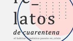 """Convocatoria abierta """"Relatos de Cuarentena: El habitar doméstico puesto en crisis"""""""