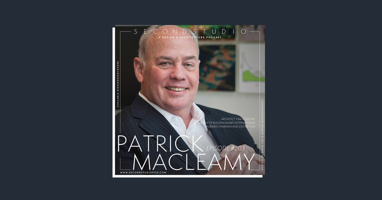 Patrick MacLeamy on Designing a World-Class Architecture Firm, © The Second Studio Podcast
