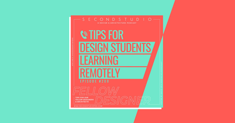 The Second Studio Podcast's Tips for Architecture and Design Students Learning Remotely, © The Second Studio Podcast