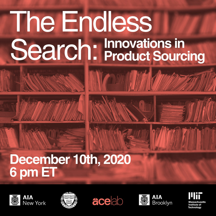 The Endless Search: Innovations in Product Sourcing, The Endless Search: Innovations in Product Sourcing will be held virtually on December 10th at 6 pm ET. Join AIA NY, AIA Brooklyn, and Harvard and MIT-based start up acelab for this crucial conversation.