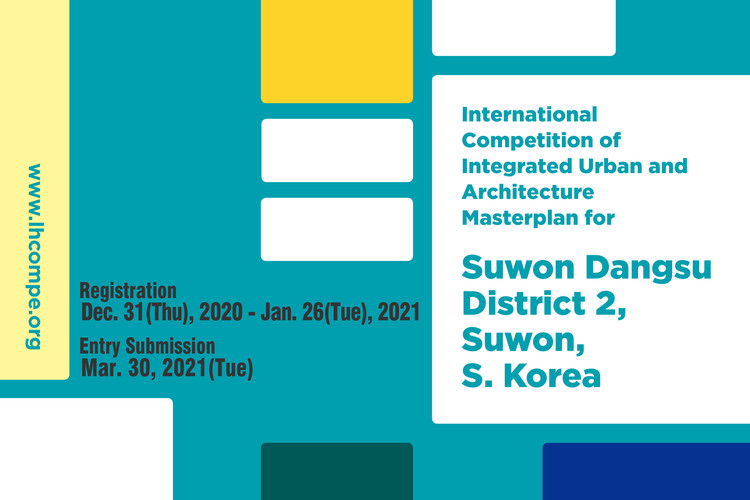 Open call: International Competition of Integrated Urban and Architecture Masterplan for Suwon Dangsu District 2, Suwon, S. Korea