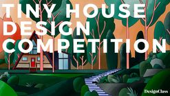 Tiny House Design Competition: Open Call