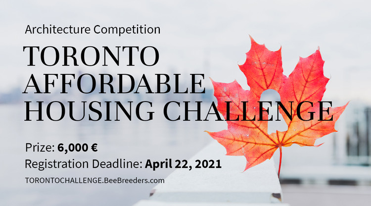 Toronto Affordable Housing Challenge, Enter the Toronto Affordable Housing Challenge  Architecture Competition now! 6,000 € in prize money! Closing date for registration: APRIL 22, 2021