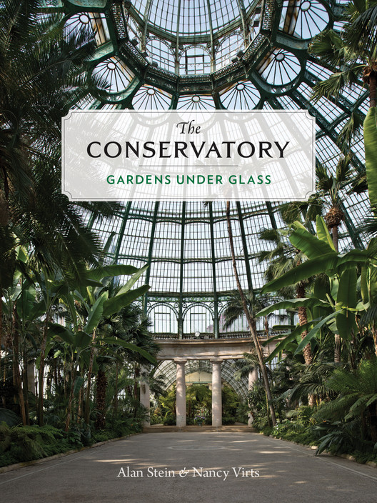 The Conservatory: Gardens Under Glass . Image Courtesy of Princeton Architectural Press