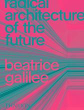 Arquitectura Radical del Futuro / Beatrice Galilee