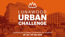 Open Call:  Lunawood Urban Challenge calls to re-imagine and redesign urban environments