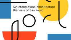 Extended deadline for the Co-Curatorship Call for Proposals of the 13th International Architecture Biennale of São Paulo
