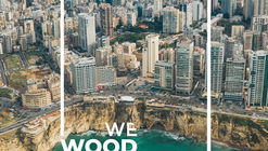 Open Call: We Wood Beirut | Post-disaster Urban Acupuncture