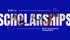 Open Call: Masters Scholarships 2021/22 - The Institute for Advanced Architecture of Catalonia