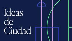 Ideas de Ciudad: Laboratorio de investigación, difusión y debate sobre la ciudad contemporánea