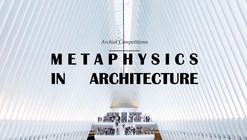 METAPHYSICS IN ARCHITECTURE | Architectural writing competition