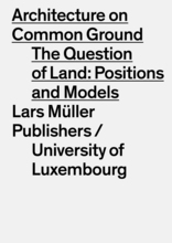 Architecture on Common Ground. The Question of Land: Positions and Models