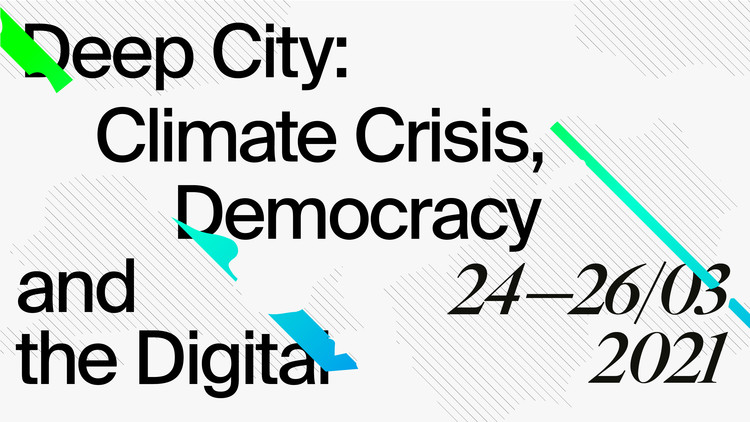 DEEP CITY: Climate Crisis, Democracy and the Digital