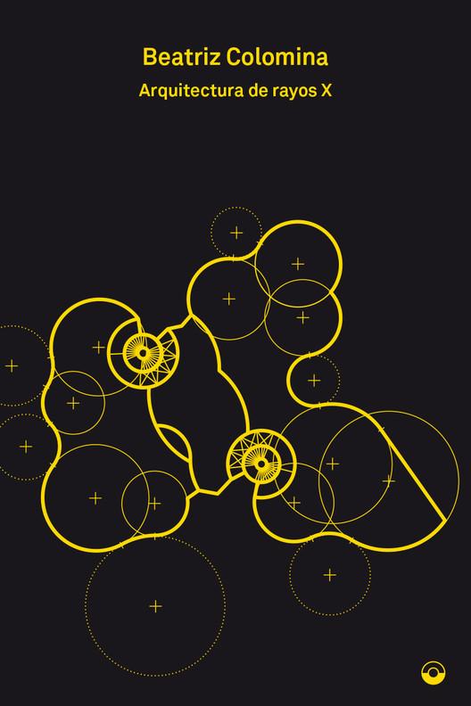 Arquitectura de rayos X / Beatriz Colomina