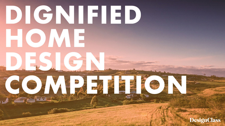 Dignified Home Design Competition: Open Call, Dignified Home Design Competition