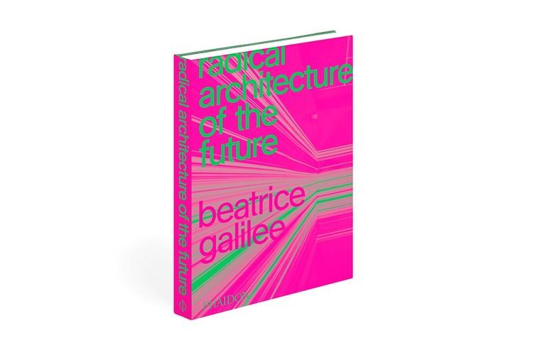 Book Talk – Radical Architecture of the Future with Beatrice Galilee, Radical Architecture of the Future, Courtesy Phaidon
