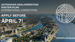 CALL FOR ENTRIES: OPEN INTERNATIONAL COMPETITION FOR MASTER PLAN DEVELOPMENT FOR ASTRAKHAN AGGLOMERATION