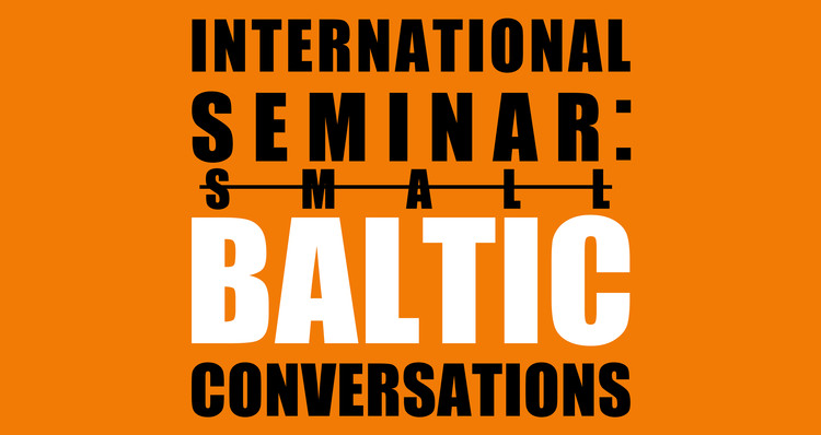 """International Seminar """"Small Baltic Conversations: Architectures, Cities and Heritage of Lithuania, Latvia and Estonia"""", International Seminar """"Small Baltic Conversations: Architectures, Cities and Heritage of Lithuania, Latvia and Estonia"""" logo"""