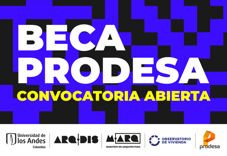 Beca Prodesa Maestría en Arquitectura Universidad de los Andes: Llamado a postulaciones, ArqDisUniandes