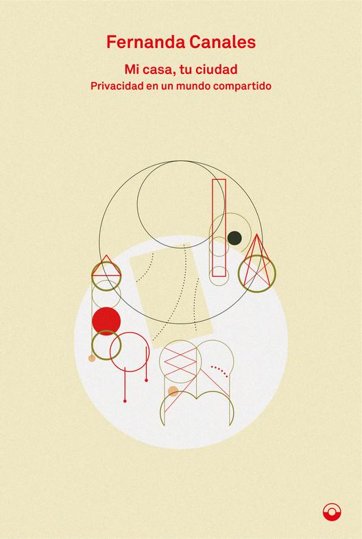 Mi casa, tu ciudad: Privacidad en un mundo contemporáneo / Fernanda Canales