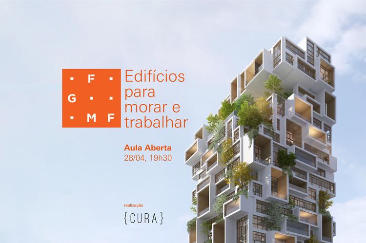 O {CURA} convida o FGMF para Aula Aberta sobre edifícios para morar e trabalhar
