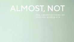 Almost, Not: The Architecture of Atelier Nishikata