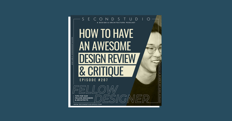 The Second Studio Podcast: Tips for Having a Great Design Review and Critique, © The Second Studio Podcast