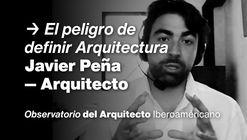 "Observatorio del Arquitecto Iberoamericano: ""El peligro de definir arquitectura"""