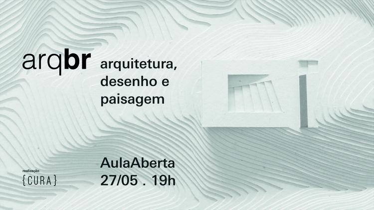{CURA} promove aula aberta sobre arquitetura, desenho e paisagem com ARQBR