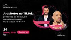 Archademy Trends: Arquitetos no Tiktok. Produção de conteúdo na plataforma que mais cresce no Brasil.