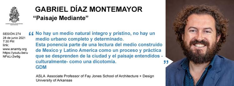 "Sesión 274. ""Paisaje Mediante"" Gabriel Díaz Montemayor"