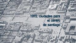 Exposición 1972: Ciudades para el centro de Santiago