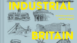 Industrial Britain: An architectural history