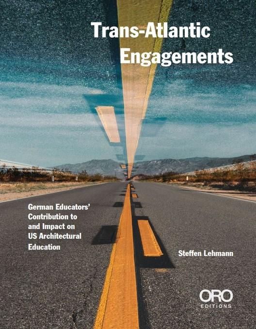Transatlantisches Engagement: Beitrag und Wirkung deutscher Pädagogen zur amerikanischen Architekturausbildung