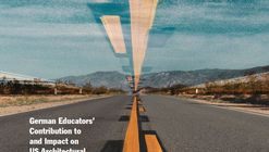 Trans-Atlantic Engagements: The Contribution and Impact of German Educators to US Architectural Education