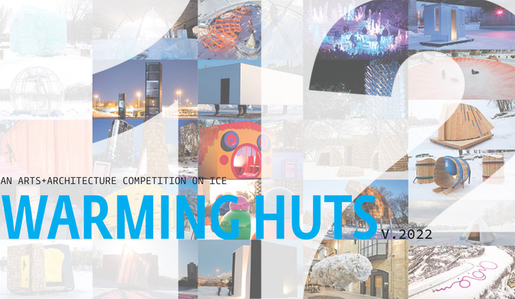 Warming Huts: An Art + Architecture Competition On Ice v.2022 - Call for Entries