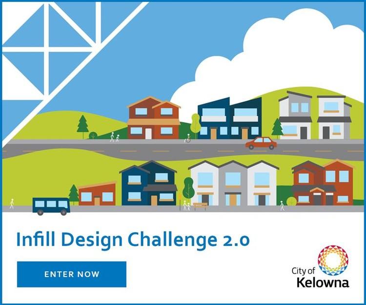 City of Kelowna Infill Challenge Design Competition 2.0 , City of Kelowna Infill Challenge Design Competition 2.0