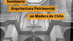 Seminario Arquitectura Patrimonial en Madera de Chile