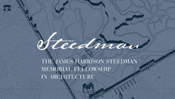 Call for Entries: The James Harrison Steedman Fellowship in Architecture