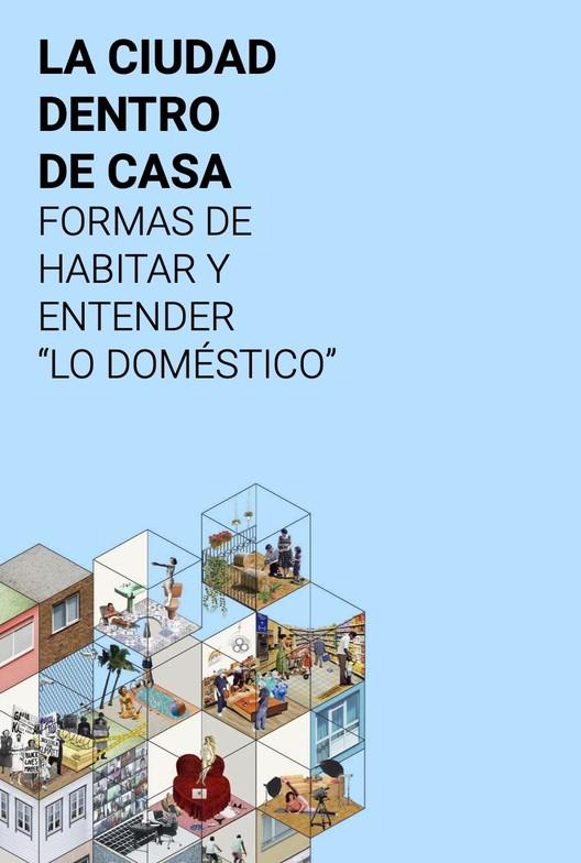 """La ciudad dentro de casa: Formas de entender y habitar """"lo doméstico"""""""