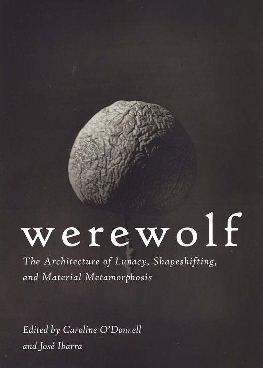 Werewolf: The Architecture of Lunacy, Shapeshifting, and Material Metamorphosis